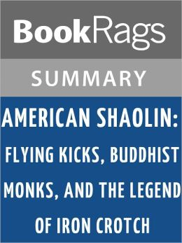 American Shaolin: Flying Kicks, Buddhist Monks, and the Legend of Iron Crotch: An Odyssey in the New China by Matthew Polly l Summary & Study Guide