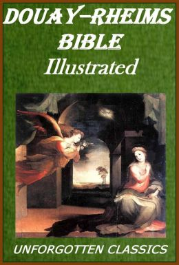 THE CATHOLIC BIBLE CATHOLIC HOLY BIBLE - Church Authorized Douay-Rheims / Rheims-Douai / D-R / Douai Bible (Illustrated & excellent formatting with simple to use navigation)