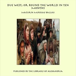 Due West; or Round the World in Ten Months