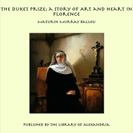 The Duke's Prize; a Story of Art and Heart in Florence