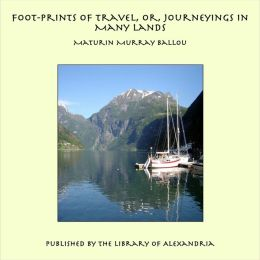 Foot-prints of Travel, or, Journeyings in Many Lands