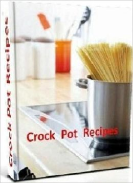Reference Recipes CookBook - 470 Crock Pot Recipes - You can make delicious meals for your family each and everyday...(Best Crock Pot CookBook).