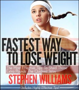 Fastest Way To Lose Weight: The Most Effective Tips to Shed Those Extra Pounds the quickest way