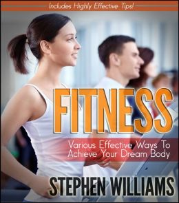 Fitness: Various Effective Ways To Achieve Your Dream Body
