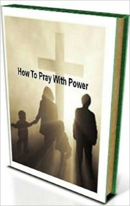 Pray For Power, How To Pray With Power - 3 secrets to praying with power....