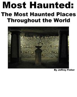 Most Haunted: The Most Haunted Places Throughout the World