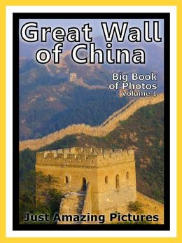 Just Great Wall of China Photos! Big Book of Photographs & Pictures of the Chinese Great Wall of China, Vol. 1