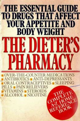 DIETER'S PHARMACY, The Essential Guide to Drugs That Affect Your Appetite and Body Weight