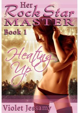 Heating Up - Her Rock Star Master Book 1 (A BDSM Erotic Romance)