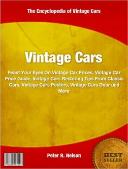 Vintage Cars: Feast Your Eyes On Vintage Car Prices, Vintage Car Price Guide, Vintage Cars Restoring Tips From Classic Cars, Vintage Cars Posters, Vintage Cars Décor and More
