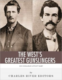 Wyatt Earp & Doc Holliday: The West's Greatest Gunslingers