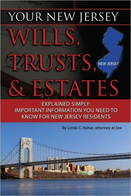 Your New Jersey Wills, Trusts, & Estates Explained Simply: Important Information You Need to Know for New Jersey Residents