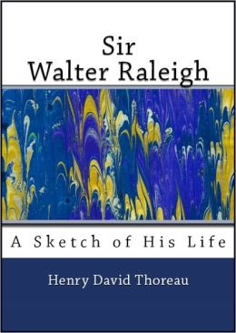 Sir Walter Raleigh (Biographical Sketch by Henry David Thoreau)