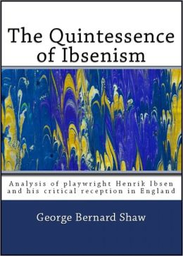 The Quintessence of Ibsenism (Analysis of Henrik Ibsen and His Plays)