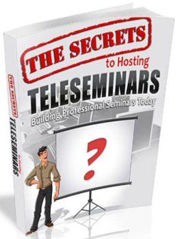 The Secrets To Hosting Teleseminars: Building Professional Seminars Today