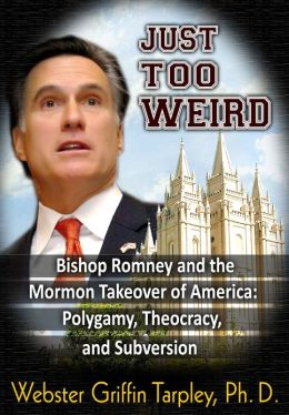 Just Too Weird: Bishop Romney's Mormon Takeover of America: Polygamy, Theocracy, Subversion