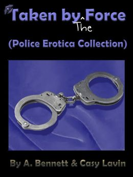 Taken By the Force (Police Erotica Collection)