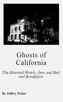 Ghosts of California: The Haunted Hotels, Inns and Bed and Breakfasts