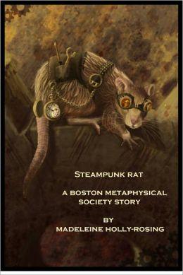 Steampunk Rat - A Boston Metaphysical Society Story (Steampunk)
