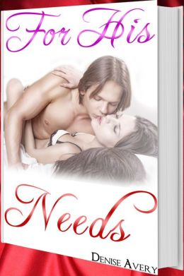 For His Needs (Love And Submission Series #1)