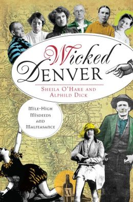 Wicked Denver: Mile-high Misdeeds and Malfeasance