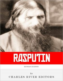 Russian Legends: The Life and Legacy of Rasputin