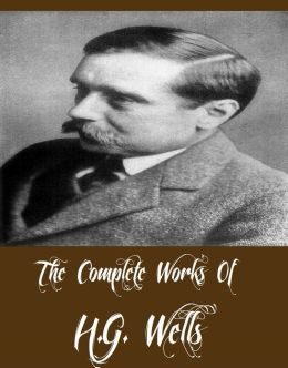 The Complete Works of H.G. Wells (48 Complete Works of H.G. Wells Including The Invisible Man, The Island of Doctor Moreau, War of the Worlds, The Time Machine, The Sleeper Awakes and More)