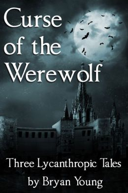 Curse of the Werewolf: Three Lycanthropic Tales