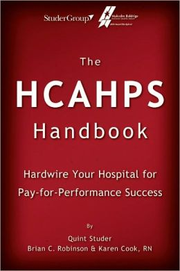 The HCAHPS Handbook: Hardwire Your Hospital for Pay-for-Performance Succes