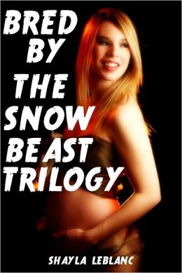 Bred By The Snow Beast -- The Trilogy (Beast Monster Breeding Erotica)