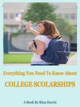 Everything You Need To Know About College Scholarships