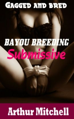 Bayou Breeding Submissive: Gagged and Bred (BDSM Impregnation Erotica)
