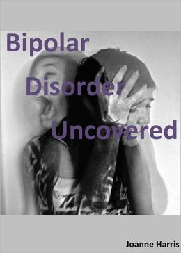 Bipolar Disorder Uncovered: Everything You Need to Know About This Disease