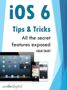 iOS 6 Tips and Tricks - All the Secrets