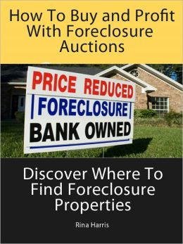 How To Buy and Profit With Foreclosure Auctions: Discover where To Find Foreclosure Properties
