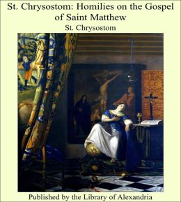 St. Chrysostom: Homilies on the Gospel of Saint Matthew