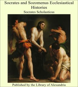 Socrates and Sozomenus Ecclesiastical Histories