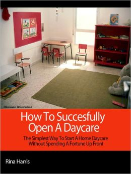 How To Successfully Open a Daycare:The Simplest Way To Start a Home Daycare