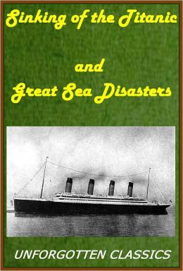 Sinking of the Titanic and Great Sea Disasters by Various authors