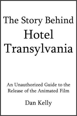 The Story Behind Hotel Transylvania: An Unauthorized Guide to the Release of the Animated Film [Article]