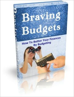 Braving Budgets: How To Better Your Finances By Budgeting
