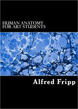 Human Anatomy for Art Students (With 151 Illustrations)