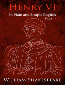 King Henry VI: Part Two In Plain and Simple English (A Modern Translation and the Original Version)