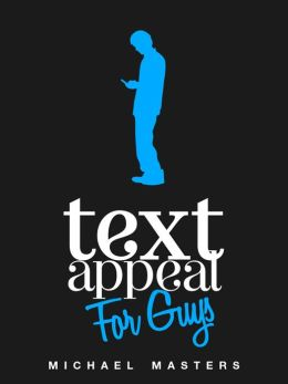 TextAppeal - For Guys! - The Ultimate Texting Guide
