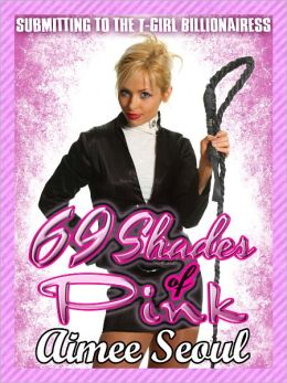 69 Shades of Pink (Submitting to the T-Girl Billionairess)