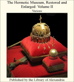 The Hermetic Museum, Restored and Enlarged: Volume II