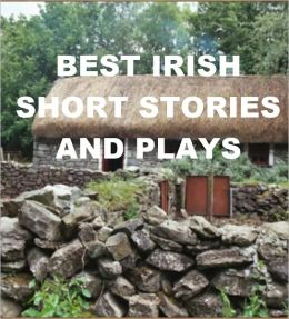 Best Irish Short Stories and Plays