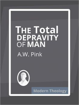 The Total Depravity of Man