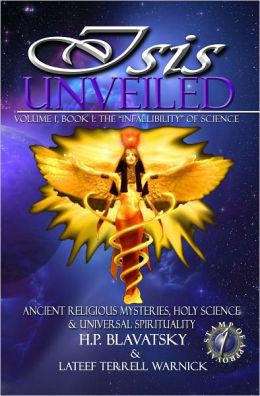 Isis Unveiled: Ancient Religious Mysteries, Holy Science & Universal Spirituality, Book I