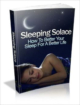 Sleeping Solace: How To Better Your Sleep For A Better Life